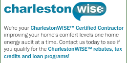 We're your CharlestonWISE&trade; Certified Contractor improving your home's comfort levels one home energy audit at a time. Contact us today to see if you qualify for the CharlestonWISE&trade; rebates, tax credits and loan programs!